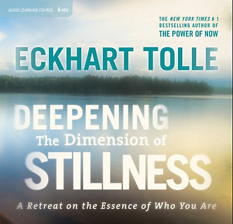 Deepening the Dimension of Stillness A Retreat Eckhart Tolle