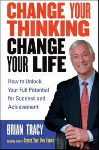 Change your thinking change your life Brian Tracy