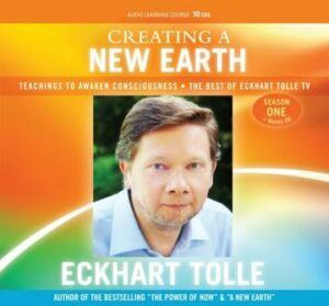 Eckhart Tolle Creating a New Earth