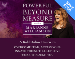 Marianne Williamson Powerful beyond measure course